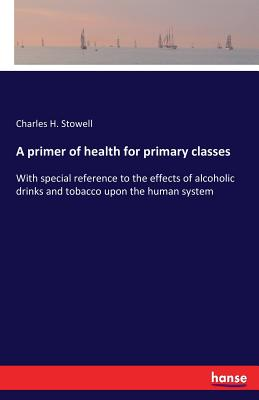 A primer of health for primary classes - Stowell, Charles H