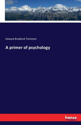 A Primer of Psychology - Titchener, Edward Bradford
