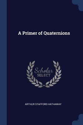 A Primer of Quaternions - Hathaway, Arthur Stafford
