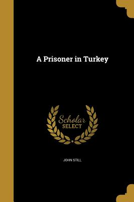 A Prisoner in Turkey - Still, John