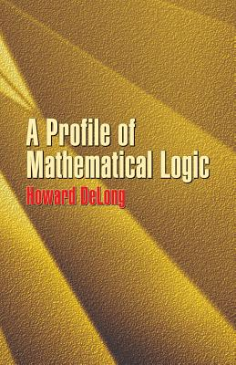 A Profile of Mathematical Logic - DeLong, Howard