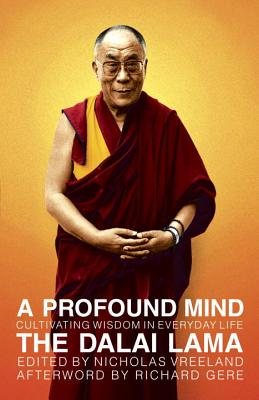 A Profound Mind: Cultivating Wisdom in Everyday Life - Dalai Lama, and Vreeland, Nicholas (Editor), and Gere, Richard (Afterword by)