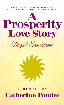 A Prosperity Love Story: Rags to Enrichment: A Memoir - Ponder, Catherine