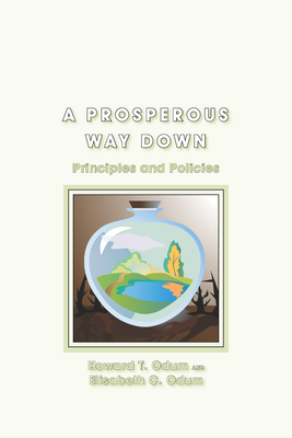 A Prosperous Way Down: Principles and Policies - Odum, Howard T, Professor, and Odum, Elisabeth C