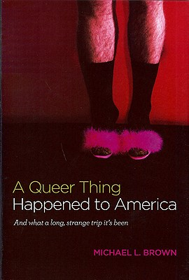 A Queer Thing Happened to America: And What a Long, Strange Trip It's Been - Brown, Michael L