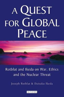 A Quest for Global Peace: Rotblat and Ikeda on War, Ethics and the Nuclear Threat - Rotblat, Joseph, and Ikeda, Daisaku