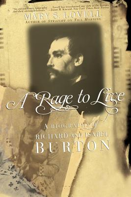 A Rage to Live: A Biography of Richard and Isabel Burton - Lovell, Mary S
