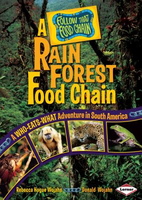 A Rain Forest Food Chain: A Who-Eats-What Adventure in South America - Wojahn, Rebecca Hogue, and Wojahn, Donald