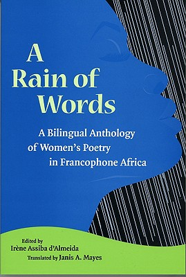 A Rain of Words: A Bilingual Anthology of Women's Poetry in Francophone Africa - D'Almeida, Irene Assiba (Editor), and Mayes, Janis A (Translated by)