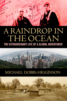 A Raindrop in the Ocean: The Life of a Global Adventurer -