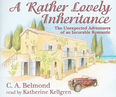 A Rather Lovely Inheritance: The Unexpected Adventures of an Incurable Romantic - Belmond, C A, and Kellgren, Katherine (Read by)