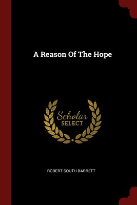 A Reason of the Hope - Barrett, Robert South