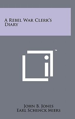 A Rebel War Clerk's Diary - Jones, John B, and Miers, Earl Schenck (Editor)