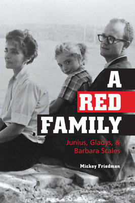 A Red Family: Junius, Gladys, & Barbara Scales - Friedman, Mickey