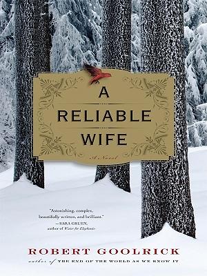A Reliable Wife - Goolrick, Robert