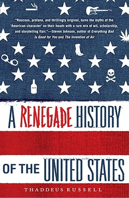 A Renegade History of the United States - Russell, Thaddeus