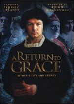 A Return to Grace: Luther's Life and Legacy -