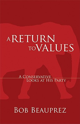 A Return to Values: A Conservative Looks at His Party - Beauprez, Bob
