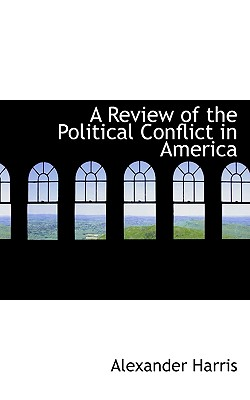 A Review of the Political Conflict in America - Harris, Alexander