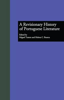 A Revisionary History of Portuguese Literature - Tamen, Miguel (Editor), and Buescu, Helena Carvalhao (Editor)