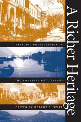A Richer Heritage: Historic Preservation in the Twenty-First Century - Stipe, Robert E (Editor)