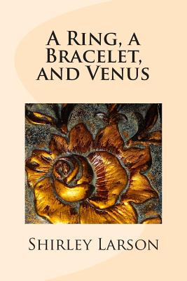 A Ring, a Bracelet, and Venus - Larson, Shirley