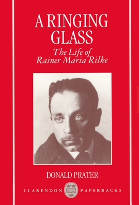 A Ringing Glass: The Life of Rainer Maria Rilke - Prater, Donald