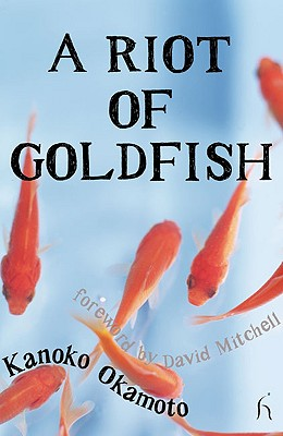 A Riot of Goldfish - Okamoto, Kanoko, and Vincent, J Keith (Translated by), and Mitchell, David (Foreword by)