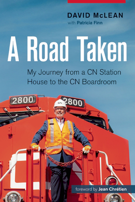 A Road Taken: My Journey from a CN Station House to the CN Boardroom - McLean, David, Professor, and Finn, Patricia