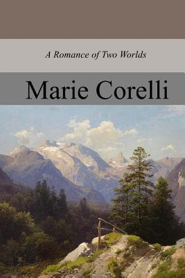 A Romance of Two Worlds - Corelli, Marie