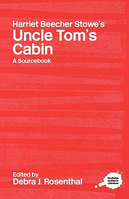 "A Routledge Literary Sourcebook on Harriet Beecher Stowe's ""Uncle Tom's Cabin"": A Routledge Study Guide and Sourcebook - Rosenthal, Debra J. (Editor)"