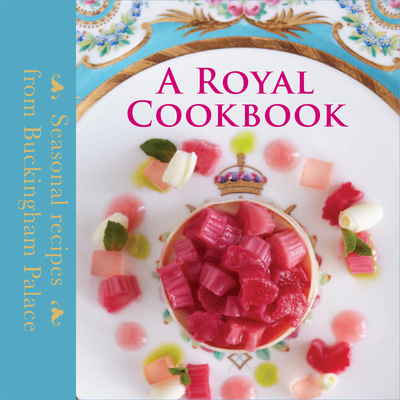 A Royal Cookbook: Seasonal Recipes from Buckingham Palace - Flanagan, Mark, and Griffiths, Edward