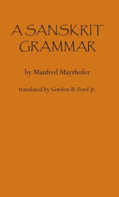 A Sanskrit Grammar - Mayrhofer, Manfred, and Ford Jr, Gordon B (Translated by)