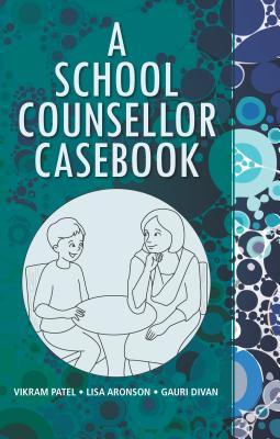 A School Counsellor Casebook - Patel, Vikram, Dr.