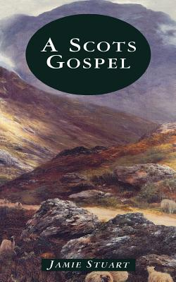 A Scots Gospel - Stuart, Jamie