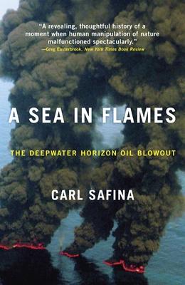 A Sea in Flames: The Deepwater Horizon Oil Blowout - Safina, Carl