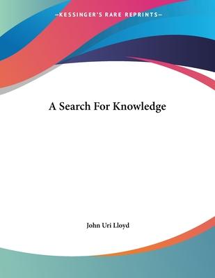 A Search for Knowledge - Lloyd, John Uri