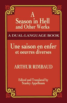 A Season in Hell and Other Works/Une Saison En Enfer Et Oeuvres Diverses - Rimbaud, Arthur, and Appelbaum, Stanley (Editor)