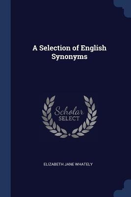 A Selection of English Synonyms - Whately, Elizabeth Jane