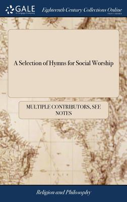 A Selection of Hymns for Social Worship - Multiple Contributors