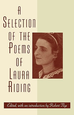 A Selection of the Poems of Laura Riding - Jackson, Laura R, and Riding, Laura, and Nye, Robert (Editor)