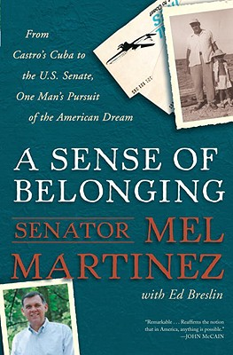 A Sense of Belonging: From Castro's Cuba to the U.S. Senate, One Man's Pursuit of the American Dream - Martinez, Mel