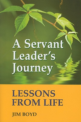 A Servant Leader's Journey: Lessons from Life - Boyd, Jim