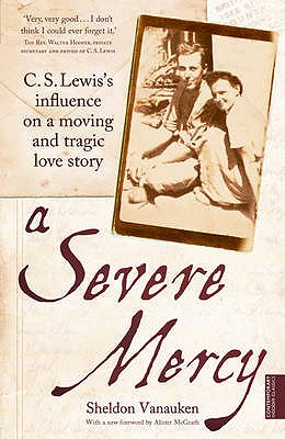 A Severe Mercy: C. S. Lewis's influence on a moving and tragic love story - Vanauken, Sheldon