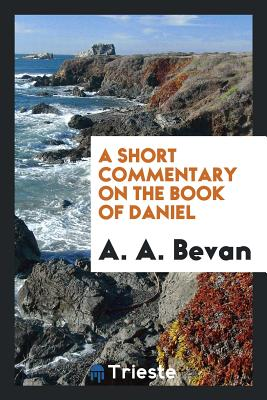 A Short Commentary on the Book of Daniel - Bevan, A A