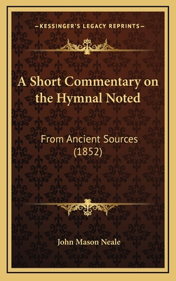 A Short Commentary on the Hymnal Noted: From Ancient Sources (1852) - Neale, John Mason