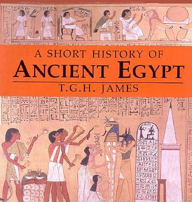 A Short History of Ancient Egypt: From Predynastic to Roman Times - James, T G H, Professor