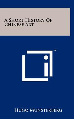 A Short History of Chinese Art - Munsterberg, Hugo