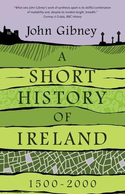 A Short History of Ireland, 1500-2000 - Gibney, John