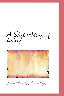 A Short History of Ireland - McCarthy, Justin Huntly
